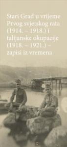 Stari Grad during World War I (1914 – 1918) and the Italian occupation (1918 – 1921)