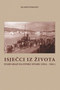 Mladen Domazet: Isječci iz života – Stari Grad na otoku Hvaru (1914.-1941.)