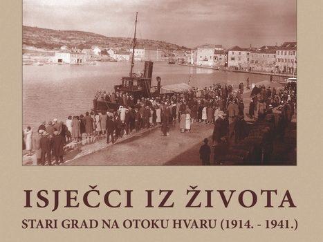Mladen Domazet: Isječci iz života – Stari Grad na otoku Hvaru (1914.-1941.) (2016.)