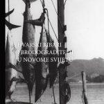Branka Bezić Filipović: Fishermen and shipbuilders from the island of Hvar in the New World (2019) [exhibition catalogue]