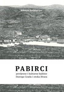 Milovan Buchberger: Pabirci - povijesne i kulturne baštine Staroga Grada i otoka Hvara